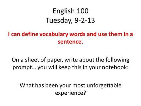 English 100 Tuesday, 9-2-13 I can define vocabulary words and use them in a sentence. On a sheet of paper, write about the following prompt… you will keep.