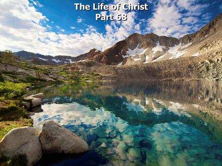 The Life of Christ Part 68 The Life of Christ Part 68.
