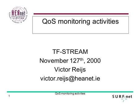 1 QoS monitoring activities TF-STREAM November 127 th, 2000 Victor Reijs