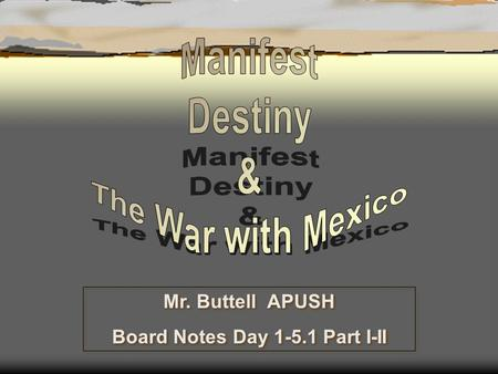 Mr. Buttell APUSH Board Notes Day 1-5.1 Part I-II Mr. Buttell APUSH Board Notes Day 1-5.1 Part I-II.