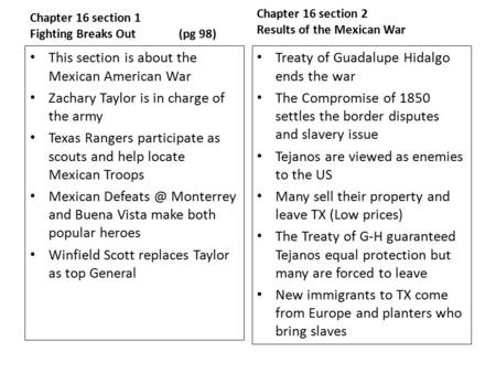Chapter 16 section 1 Fighting Breaks Out(pg 98) This section is about the Mexican American War Zachary Taylor is in charge of the army Texas Rangers participate.