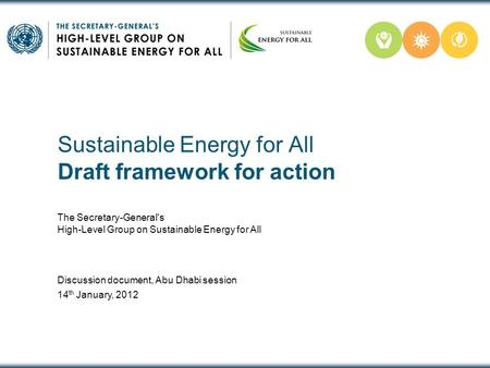 Sustainable Energy for All Draft framework for action The Secretary-General's High-Level Group on Sustainable Energy for All Discussion document, Abu Dhabi.