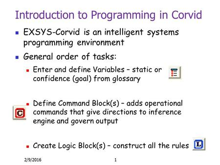 Introduction to Programming in Corvid EXSYS-Corvid is an intelligent systems programming environment General order of tasks: Enter and define Variables.