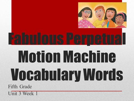 Fabulous Perpetual Motion Machine Vocabulary Words Fifth Grade Unit 3 Week 1.