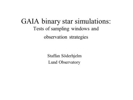 GAIA binary star simulations: Tests of sampling windows and observation strategies Staffan Söderhjelm Lund Observatory Sampling window-size Window allocation.