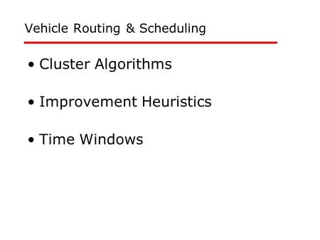 Vehicle Routing & Scheduling Cluster Algorithms Improvement Heuristics Time Windows.