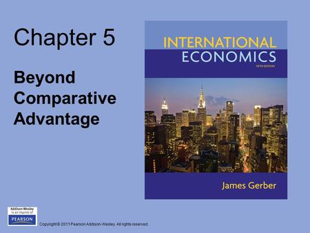 Copyright © 2011 Pearson Addison-Wesley. All rights reserved. Chapter 5 Beyond Comparative Advantage.