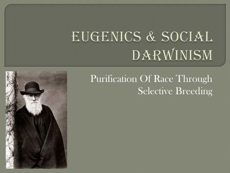 Purification Of Race Through Selective Breeding. The word eugenics was coined in 1883 by the English scientist Francis Galton, a cousin of Charles Darwin,