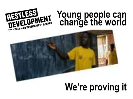 We're proving it Young people can change the world.