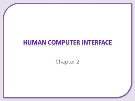 Chapter 2. This presentation covers the following: – Command Line – Forms – Menus – Natural Language.
