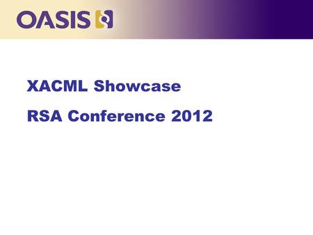 XACML Showcase RSA Conference 2012. What is XACML? n XML language for access control n Coarse or fine-grained n Extremely powerful evaluation logic n.