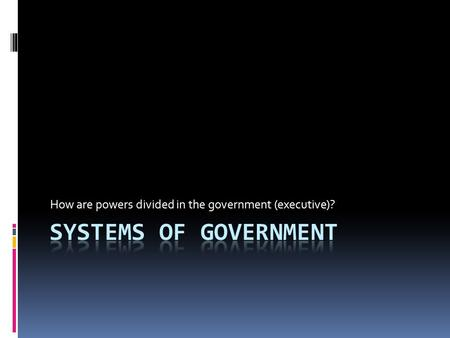 How are powers divided in the government (executive)?