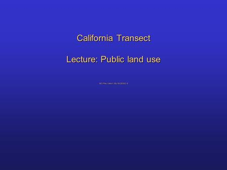California Transect Lecture: Public land use © Dr Fred Watson, CSUMB, 2008-2015.