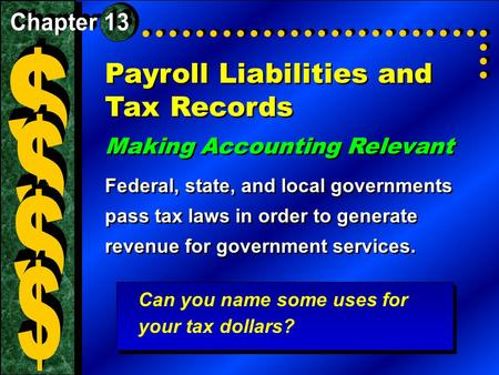 Payroll Liabilities and Tax Records Making Accounting Relevant Federal, state, and local governments pass tax laws in order to generate revenue for government.