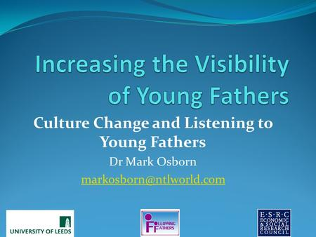 Culture Change and Listening to Young Fathers Dr Mark Osborn