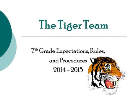 The Tiger Team 7 th Grade Expectations, Rules, and Procedures 2014 - 2015.