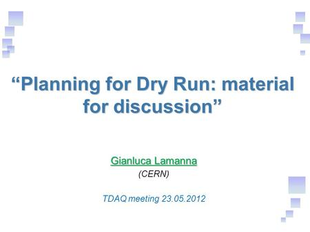 """Planning for Dry Run: material for discussion"" Gianluca Lamanna (CERN) TDAQ meeting 23.05.2012."