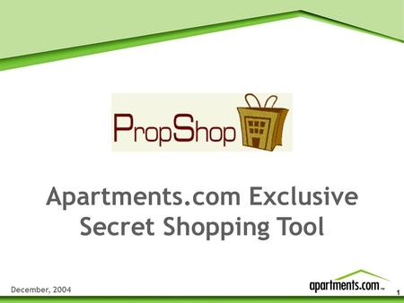 1 Apartments.com Exclusive Secret Shopping Tool December, 2004.