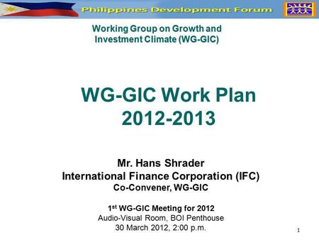 Working Group on Growth and Investment Climate (WG-GIC) WG-GIC Work Plan 2012-2013 Mr. Hans Shrader International Finance Corporation (IFC) Co-Convener,