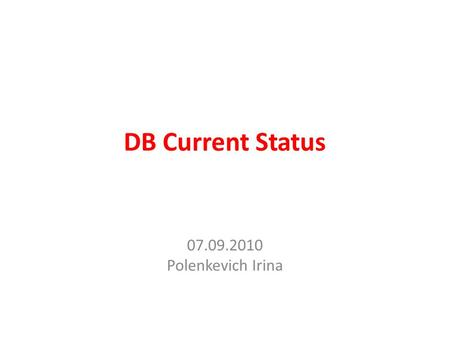 DB Current Status 07.09.2010 Polenkevich Irina. The general requirements on DB Access through the Internet; DB backup to do automatically (once per week);