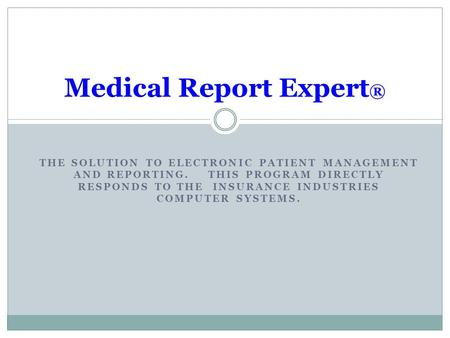 THE SOLUTION TO ELECTRONIC PATIENT MANAGEMENT AND REPORTING. THIS PROGRAM DIRECTLY RESPONDS TO THE INSURANCE INDUSTRIES COMPUTER SYSTEMS. Medical Report.