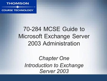 70-284 MCSE Guide to Microsoft Exchange Server 2003 Administration Chapter One Introduction to Exchange Server 2003.