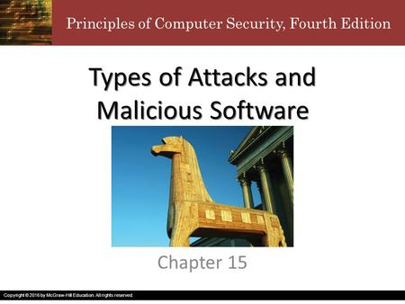 Principles of <strong>Computer</strong> Security, Fourth Edition Copyright © 2016 by McGraw-Hill Education. All rights reserved. Types of Attacks and Malicious Software.