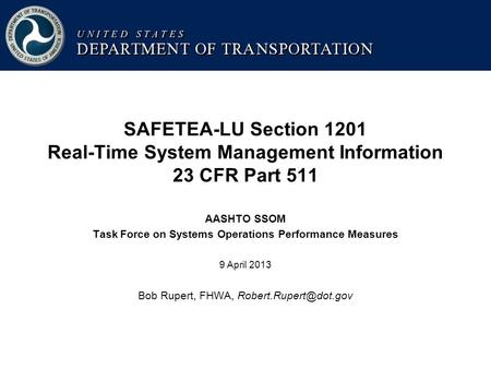 SAFETEA-LU Section 1201 Real-Time System Management Information 23 CFR Part 511 AASHTO SSOM Task Force on Systems Operations Performance Measures 9 April.