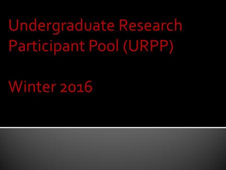 Undergraduate Research Participant Pool (URPP) Winter 2016.
