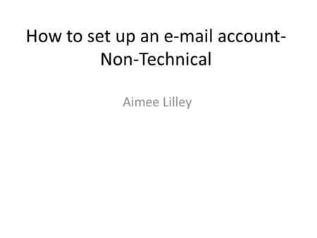 How to set up an e-mail account- Non-Technical Aimee Lilley.