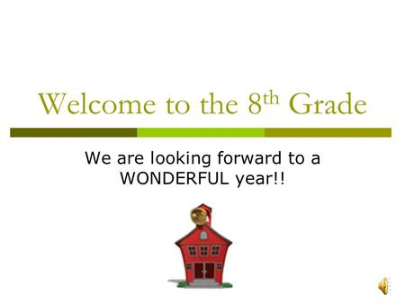 Welcome to the 8 th Grade We are looking forward to a WONDERFUL year!!