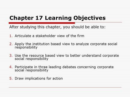 Chapter 17 Learning Objectives After studying this chapter, you should be able to: 1.Articulate a stakeholder view of the firm 2.Apply the institution.