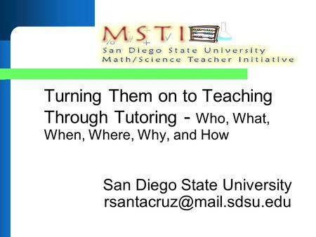Turning Them on to Teaching Through Tutoring - Who, What, When, Where, Why, and How San Diego State University