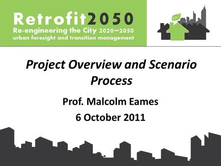 Project Overview and Scenario Process Prof. Malcolm Eames 6 October 2011.