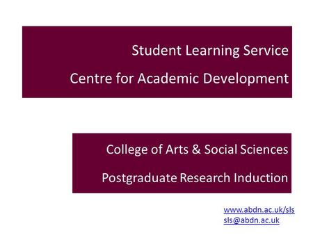 Student Learning Service Centre for Academic Development College of Arts & Social Sciences Postgraduate Research Induction