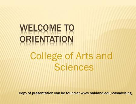 College of Arts and Sciences Copy of presentation can be found at www.oakland.edu/casadvising.