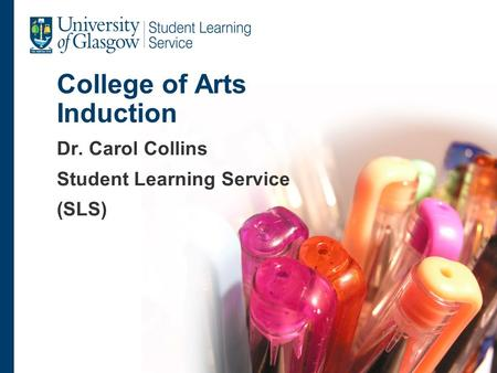 College of Arts Induction Dr. Carol Collins Student Learning Service (SLS)