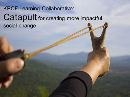 KPCF Learning Collaborative: Catapult for creating more impactful social change.