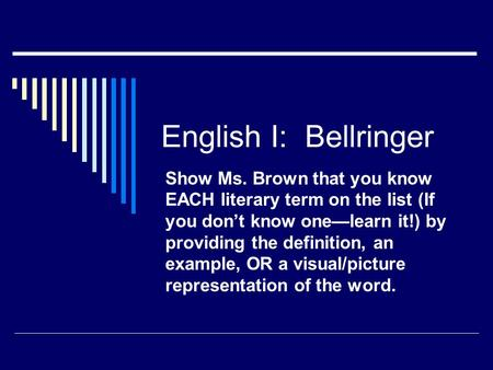 English I: Bellringer Show Ms. Brown that you know EACH literary term on the list (If you don't know one—learn it!) by providing the definition, an example,