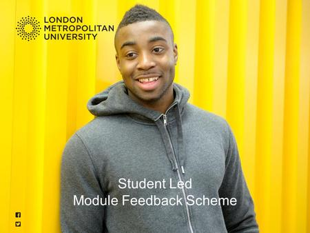 Student Led Module Feedback Scheme. londonmet.ac.uk A joint initiative from the Student Union and the University to improve our L and T (Strategic plan.