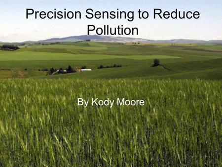Precision Sensing to Reduce Pollution By Kody Moore.