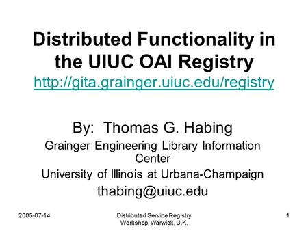 2005-07-14Distributed Service Registry Workshop, Warwick, U.K. 1 Distributed Functionality in the UIUC OAI Registry
