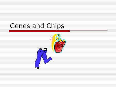 Genes and Chips. Genes….  The proper and harmonious expression of a large number of genes is a critical component of normal growth and development and.