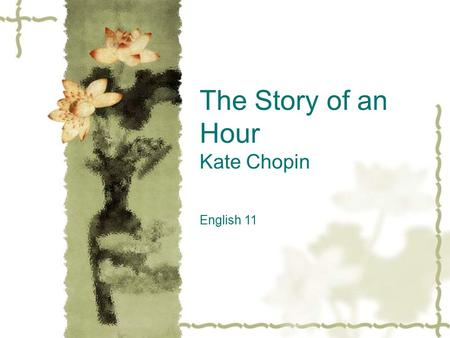The Story of an Hour Kate Chopin English 11. The Story of an Hour Kate Chopin.