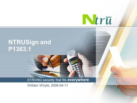 STRONG security that fits everywhere. NTRUSign and P1363.1 William Whyte, 2006-04-11.