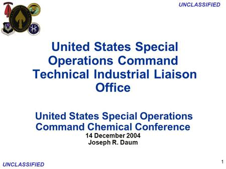 UNCLASSIFIED 1 United States Special Operations Command Technical Industrial Liaison Office United States Special Operations Command Chemical Conference.