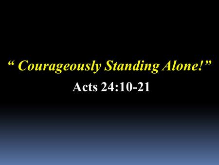 """ Courageously Standing Alone!"""