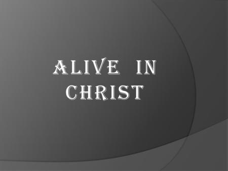 ALIVE IN CHRIST. (Colossians 1:28-29) He is the one we proclaim, admonishing and teaching everyone with all wisdom, so that we may present everyone fully.