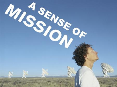 A SENSE OF. A.A Sense of Mission in the Old Testament 1.Caleb had a strong sense of mission What did Caleb say about his physical strength? Josh 14:10-11.