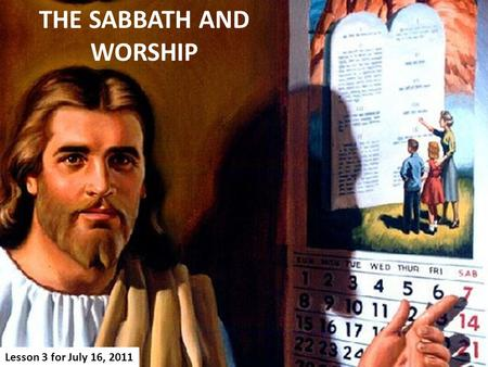 THE SABBATH AND WORSHIP Lesson 3 for July 16, 2011.